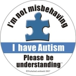 I'm not misbehaving, I have autism. Please be understanding